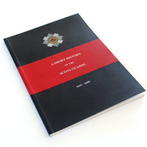 A Short History of the Scots Guards 1642 - 2008